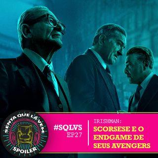 #SQLVS 27 - THE IRISHMAN: SCORSESE E O ENDGAME De Seus AVENGERS