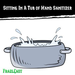 FC 151: Sitting In A Tub of Hand Sanitizer