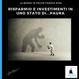 La Borsa in poche parole - #456 - Risparmio e investimenti in uno stato di... paura