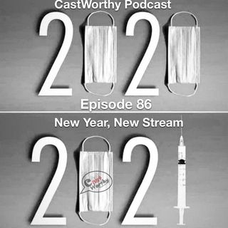 "Cast Worthy Podcast Episode 86: ""New Year, New Stream"""