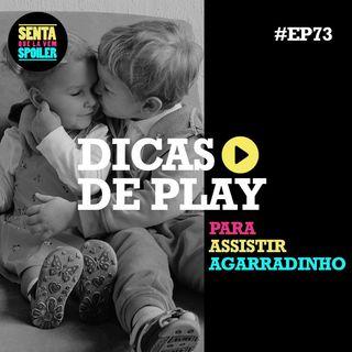 EP 73 - Dicas de Play para Assistir Agarradinho