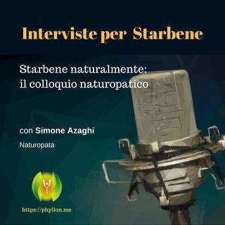 Starbene naturalmente: il colloquio naturopatico (con Simone Azaghi-Naturopata)