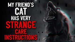 """My friend's cat has very strange care instructions"" Creepypasta"