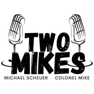 Two Mikes with Michael Scheuer and Col Mike