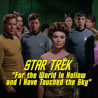 "Season 6, Episode 5 ""For the World Is Hollow and I Have Touched the Sky"" (TOS) with Greg Cox"