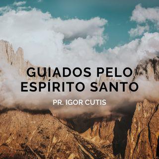 Guiados pelo Espírito Santo - Pr. Igor Cutis