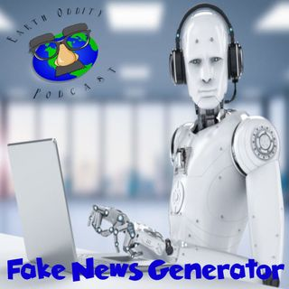 Earth Oddity 70: Fake News Generator