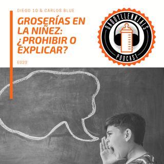 E023 - Groserías en la niñez: ¿prohibir o explicar?