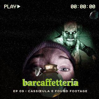 09 - Cassœula e found footage