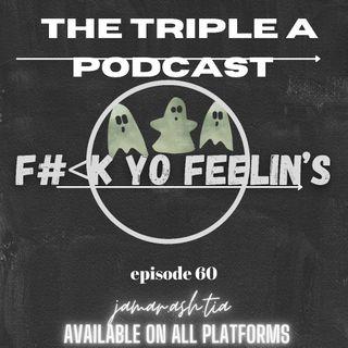 F*&k Yo Feelin's - EP 60