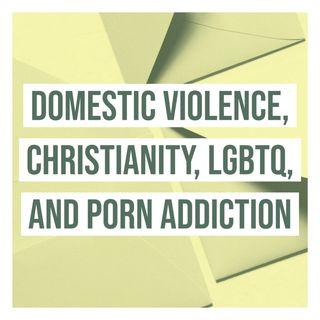 Domestic Violence, Christianity, LGBTQ, and Porn Addiction