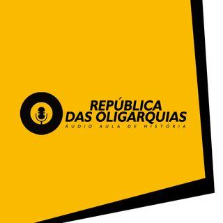 REPÚBLICA DAS OLIGARQUIAS (REP. VELHA) - ÁUDIO AULA