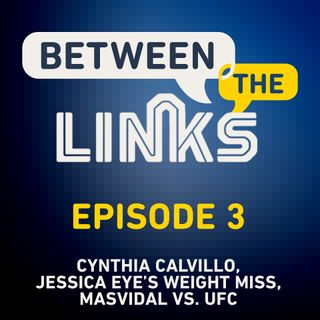 Between the Links: Episode 3 | Jorge Masvidal vs. UFC Continues, What's Next For Cynthia Calvillo & More