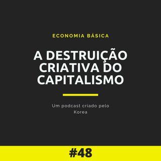 Economia Básica - A Destruição Criativa Do Capitalismo - 48
