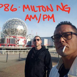Episode 86 - Milton Ng 'AM/PM'