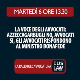 L'APPROFONDIMENTO - La Voce Degli Avvocati: Azzeccagarbugli NO, Avvocati SI, Gli Avvocati rispondono al Ministro Bonafede