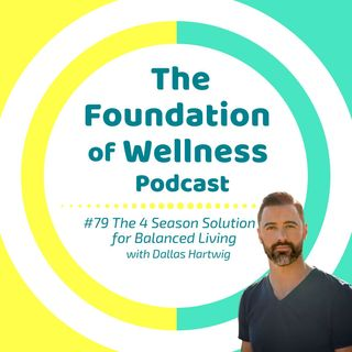 #79: The 4 Season Solution for a Balanced Life, with Dallas Hartwig