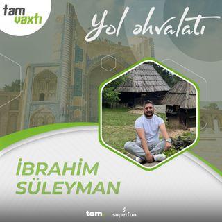 İbrahim Süleyman | Yol əhvalatı #17 | Tam vaxtı #200