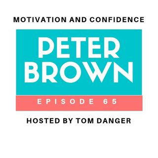 Ep. 65 Special Guest Peter Brown - Family, Politics and Weed