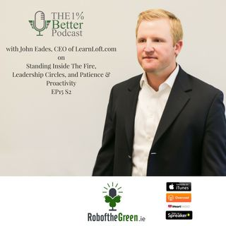 John Eades - Standing Inside the Fire, Leadership Circles, Patience & Proactivity - EP15 S2