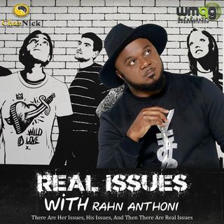 Real Issues With Rahn Anthoni Making up your mind