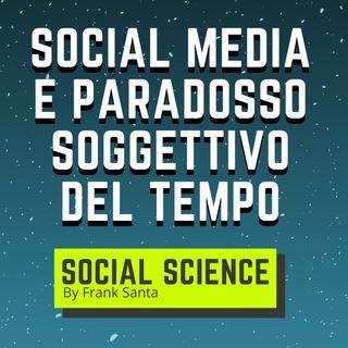 Social media e paradosso soggettivo del tempo #2