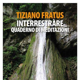 """Tiziano Fratus """"Interrestràre"""""""