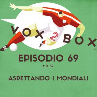 Episodio 69 (2x39) - Road to World Cup