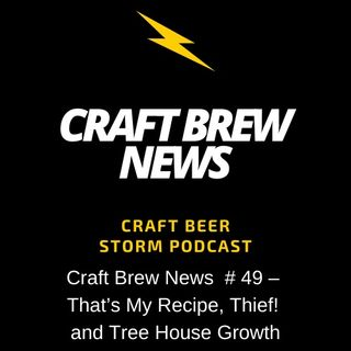 Craft Brew News  # 49 – That's My Recipe, Thief! and Tree House Growth