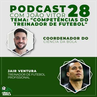Ep. 28: Jair Ventura - As Competências do Treinador de Futebol