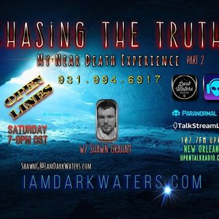Chasing The Truth w. Shawn G. #Live 7-9 p CST Shawn takes calls while he continues talking about his Near Death