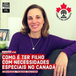 Filho Com Necessidades Especiais no Canadá | Fabiana Bacchini | Ep.30