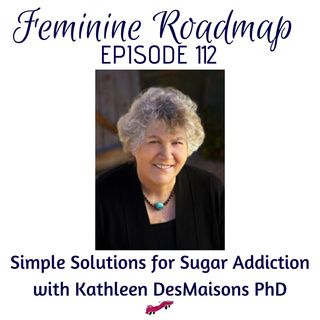 FR Ep #112 Simple Solutions to Sugar Addiction with Kathleen DesMaisons