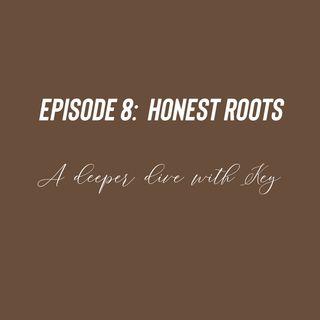 Episode 8 - Honest Roots