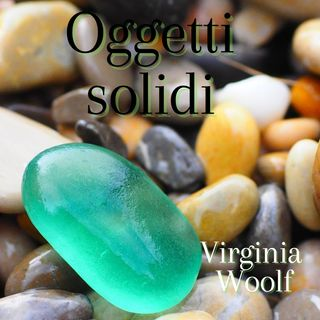 Oggetti solidi - Virginia Woolf
