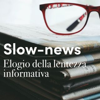 Le Slow News e l'antidoto costruttivo all'infodemia