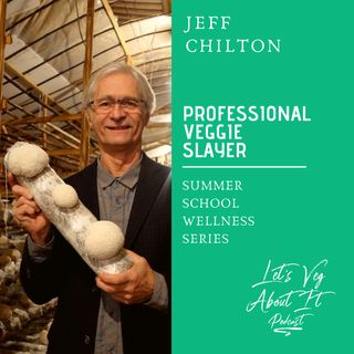 "Professional Veggie Slayer-Jeff Chilton ""the Mushroom Cultivator"""