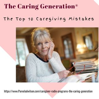 The Top 10 Caregiving Mistakes