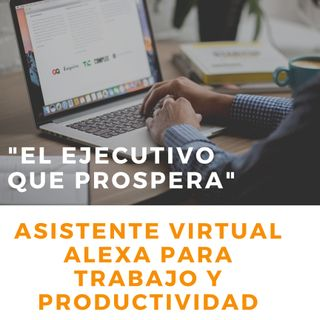 """#10 Asistente virtual Alexa (Echo dot Amazon) p/trabajo y productividad- """"El Ejecutivo que prospera"""""""