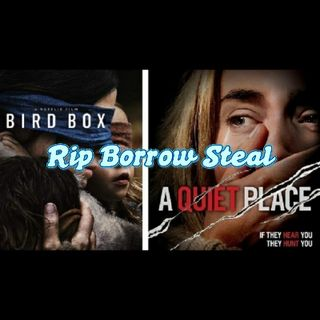 Rip Borrow Steal - A Quiet Place / Bird Box (episode 4)