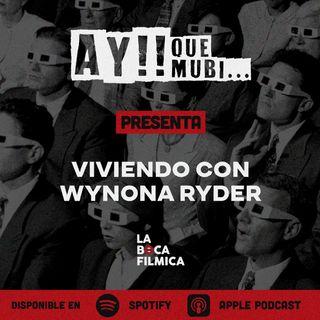 Ay! Que Mubi - Viviendo con Wynona Ryder