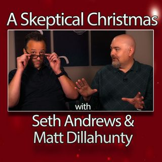 A Skeptical Christmas with Seth Andrews and Matt Dillahunty