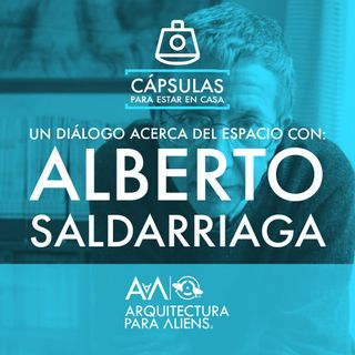 Alberto Saldarriaga Roa - Cápsula para estar en Casa 2/3 PODCAST