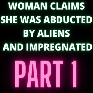 Woman Claims She Was Abducted By Aliens and Impregnated - Audrey - Part 1