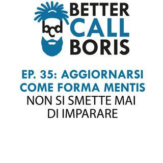 Better Call Boris, episodio 35 Tenersi aggiornati come forma mentis