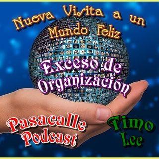 22 - Nueva Visita a un Mundo Feliz - EP 04 - Exceso de Organización