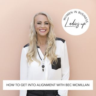 015 How to get into alignment with Bec McMillan