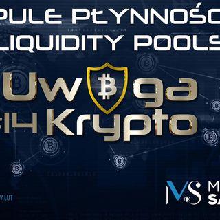 Uwaga Krypto #14 | Pule płynności (liquidity pools) - Czym są? Jak działają?