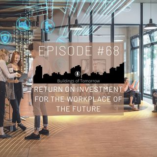 #68 Return on Investment for the Future of the Workplace
