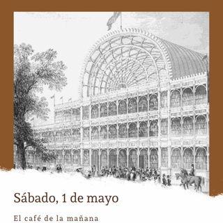Sábado, 1 de mayo. Primera Exposición Universal